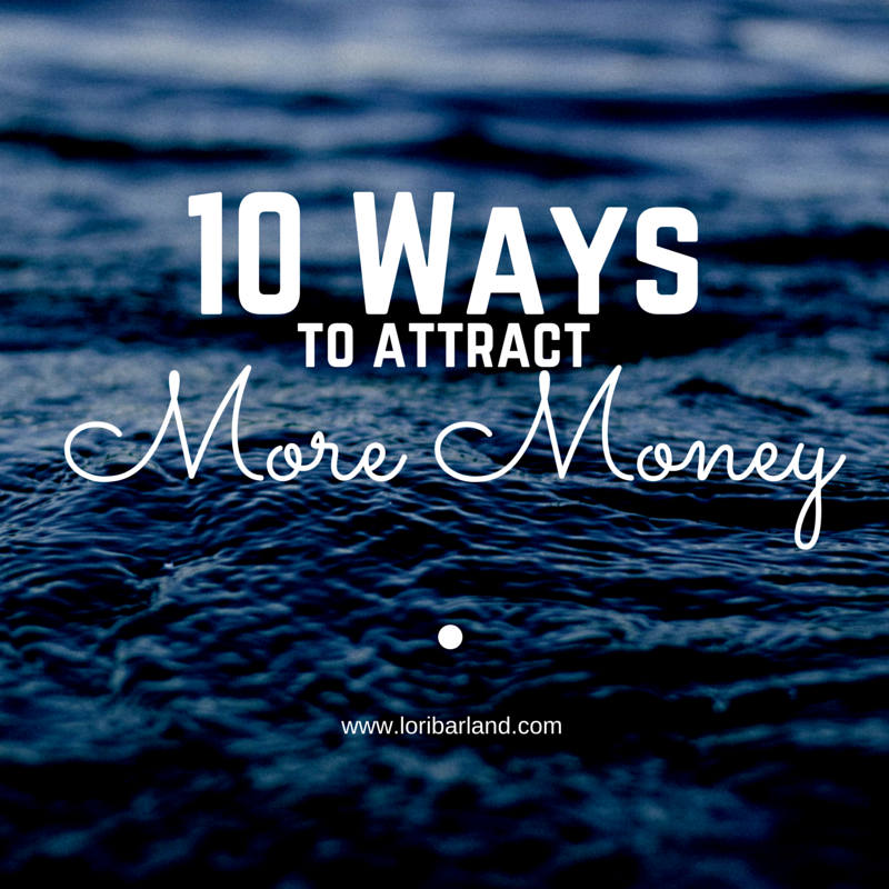 10 Ways to Attract More Money into Your Life!